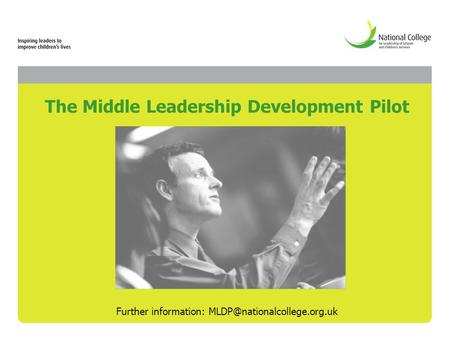 The Middle Leadership Development Pilot Further information:
