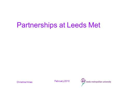 February 2010 Christine Hines Partnerships at Leeds Met.