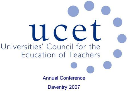 Annual Conference Daventry 2007. Building Research Capacity in Teacher Education: Opportunities and Constraints. Pamela Munn University of Edinburgh.
