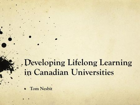 Developing Lifelong Learning in Canadian Universities Tom Nesbit.
