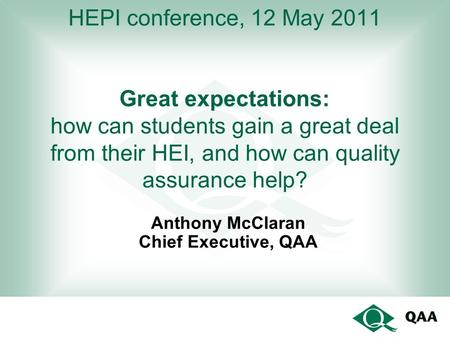 HEPI conference, 12 May 2011 Great expectations: how can students gain a great deal from their HEI, and how can quality assurance help? Anthony McClaran.