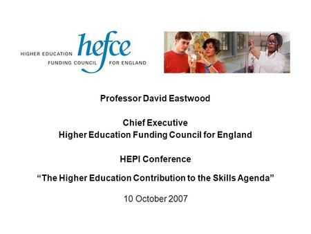 Professor David Eastwood Chief Executive Higher Education Funding Council for England HEPI Conference The Higher Education Contribution to the Skills Agenda.