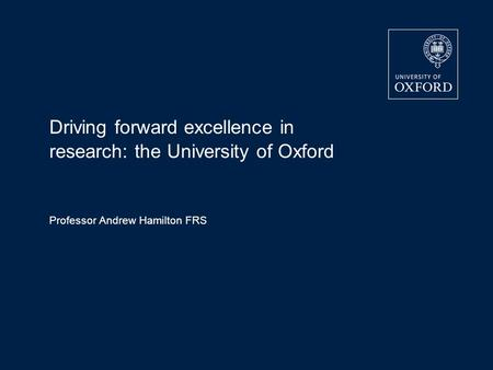 Driving forward excellence in research: the University of Oxford Professor Andrew Hamilton FRS.