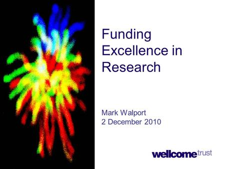 Funding Excellence in Research Mark Walport 2 December 2010.