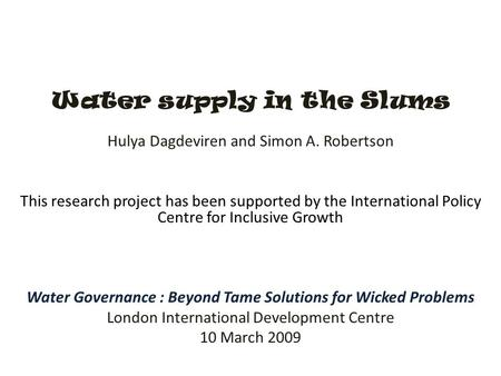 Water supply in the Slums Hulya Dagdeviren and Simon A. Robertson This research project has been supported by the International Policy Centre for Inclusive.