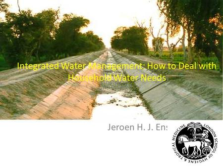 Integrated Water Management: How to Deal with Household Water Needs Jeroen H. J. Ensink.