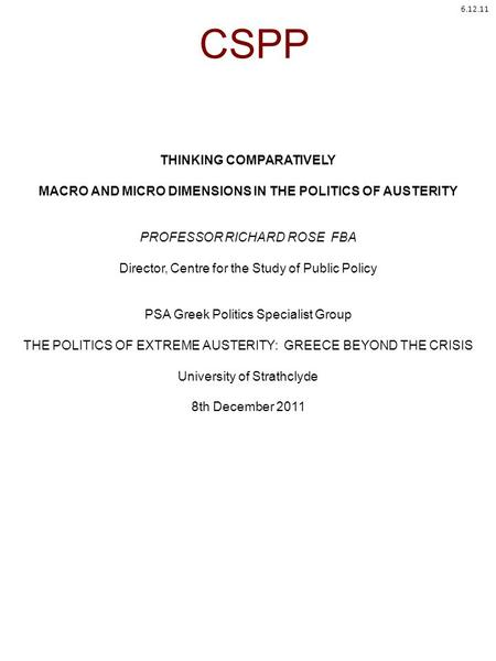 CSPP THINKING COMPARATIVELY MACRO AND MICRO DIMENSIONS IN THE POLITICS OF AUSTERITY PROFESSOR RICHARD ROSE FBA Director, Centre for the Study of Public.