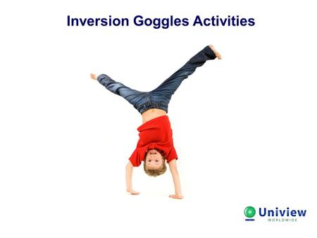 Inversion Goggles Activities