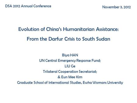 Evolution of Chinas Humanitarian Assistance: From the Darfur Crisis to South Sudan Biya HAN UN Central Emergency Response Fund; LIU Ge Trilateral Cooperation.