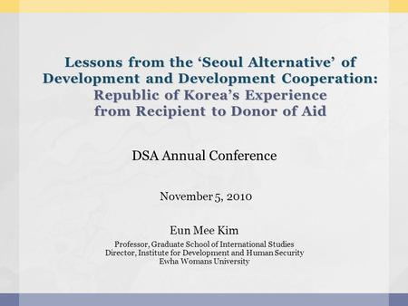 Lessons from the Seoul Alternative of Development and Development Cooperation: Republic of Koreas Experience from Recipient to Donor of Aid DSA Annual.