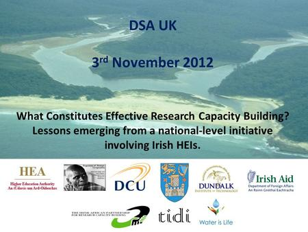 DSA UK 3 rd November 2012 What Constitutes Effective Research Capacity Building? Lessons emerging from a national-level initiative involving Irish HEIs.