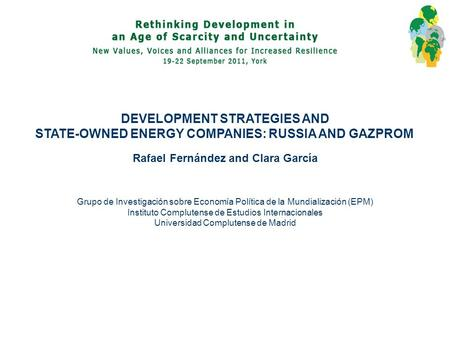 DEVELOPMENT STRATEGIES AND STATE-OWNED ENERGY COMPANIES: RUSSIA AND GAZPROM Rafael Fernández and Clara García Grupo de Investigación sobre Economía Política.