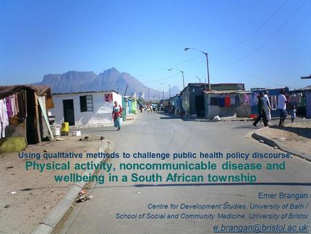 Using qualitative methods to challenge public health policy discourse: Physical activity, noncommunicable disease and wellbeing in a South African township.