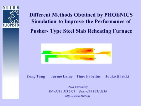 Different Methods Obtained by PHOENICS Simulation to Improve the Performance of Pusher- Type Steel Slab Reheating Furnace Yong Tang Jarmo Laine Timo Fabritus.