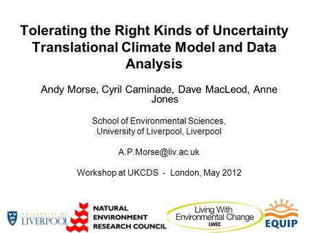 Tolerating the Right Kinds of Uncertainty Translational Climate Model and Data Analysis Andy Morse, Cyril Caminade, Dave MacLeod, Anne Jones School of.