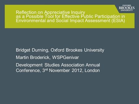 Bridget Durning, Oxford Brookes University Martin Broderick, WSPGenivar Development Studies Association Annual Conference, 3 rd November 2012, London Reflection.