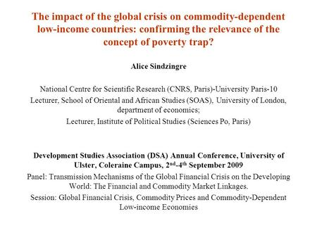 The impact of the global crisis on commodity-dependent low-income countries: confirming the relevance of the concept of poverty trap? Alice Sindzingre.