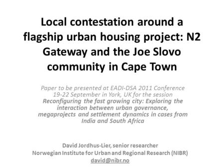 Local contestation around a flagship urban housing project: N2 Gateway and the Joe Slovo community in Cape Town Paper to be presented at EADI-DSA 2011.