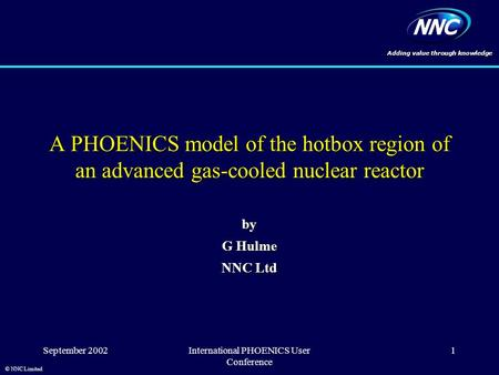 Adding value through knowledge © NNC Limited September 2002International PHOENICS User Conference 1 A PHOENICS model of the hotbox region of an advanced.