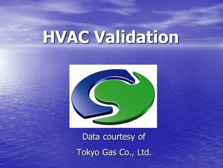 HVAC Validation Data courtesy of Tokyo Gas Co., Ltd.