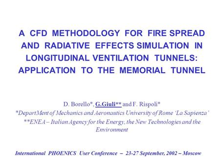 A CFD METHODOLOGY FOR FIRE SPREAD AND RADIATIVE EFFECTS SIMULATION IN LONGITUDINAL VENTILATION TUNNELS: APPLICATION TO THE MEMORIAL TUNNEL D. Borello*,