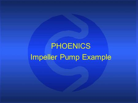 PHOENICS Impeller Pump Example.