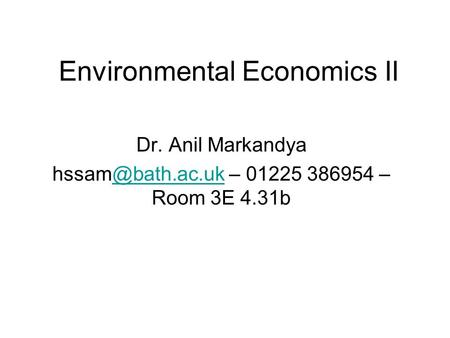 Environmental Economics II Dr. Anil Markandya – 01225 386954 – Room 3E