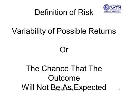 Copyright anbirts1 Definition of Risk Variability of Possible Returns Or The Chance That The Outcome Will Not Be As Expected.