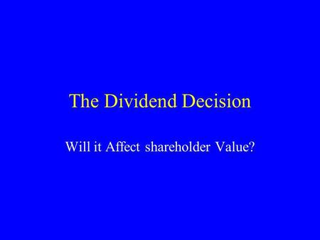 The Dividend Decision Will it Affect shareholder Value?