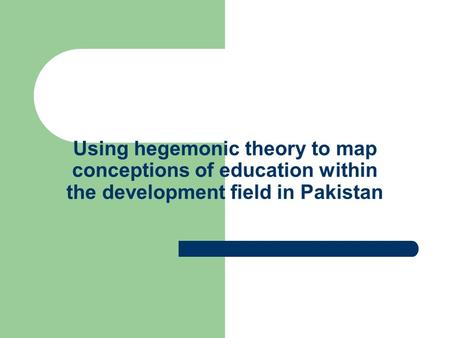 Using hegemonic theory to map conceptions of education within the development field in Pakistan.