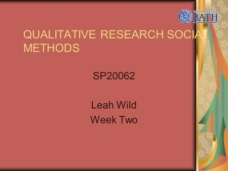 QUALITATIVE RESEARCH SOCIAL METHODS SP20062 Leah Wild Week Two.