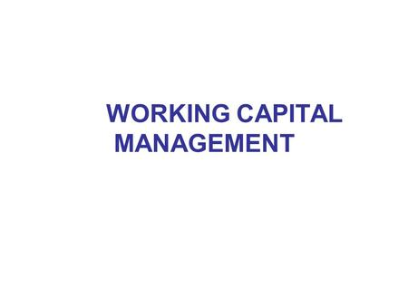 WORKING CAPITAL MANAGEMENT. 2 AGENDA Working Capital, Definition Float and Value Dating Payment and Collection Instruments Short-Term Investing Short-Term.