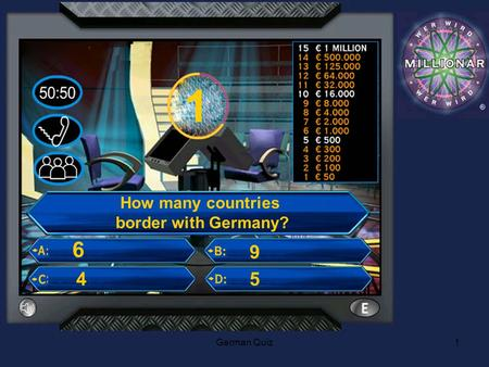German Quiz1 1 How many countries border with Germany? 4 6 9 5.