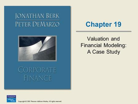 Chapter 19 Valuation and Financial Modeling: A Case Study.