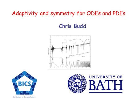 Adaptivity and symmetry for ODEs and PDEs Chris Budd.