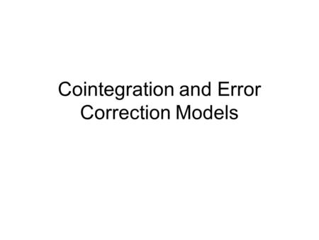 Cointegration and Error Correction Models. Introduction Assess the importance of stationary variables when running OLS regressions. Describe the Dickey-Fuller.