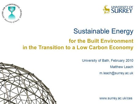 Sustainable Energy for the Built Environment in the Transition to a Low Carbon Economy University of Bath, February 2010 Matthew Leach