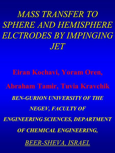 Eiran Kochavi, Yoram Oren, Abraham Tamir, Tuvia Kravchik BEN-GURION UNIVERSITY OF THE NEGEV, FACULTY OF ENGINEERING SCIENCES, DEPARTMENT OF CHEMICAL ENGINEERING,