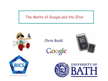 The Maths of Google and the IPod Chris Budd We live in a world full of information.
