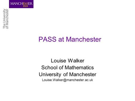 PASS at Manchester Louise Walker School of Mathematics University of Manchester