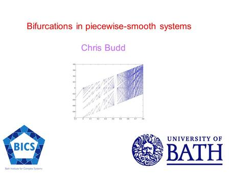Bifurcations in piecewise-smooth systems Chris Budd.