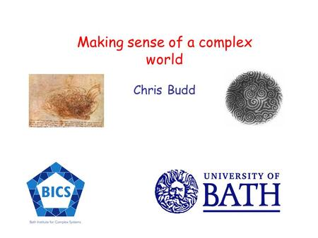 Making sense of a complex world Chris Budd. Many natural (and human!) systems appear complex and hard to understand National Electricity Grid.