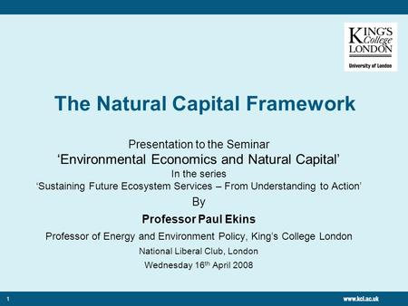 1 The Natural Capital Framework Presentation to the Seminar Environmental Economics and Natural Capital In the series Sustaining Future Ecosystem Services.