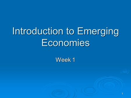 1 Introduction to Emerging Economies Week 1. 2 Characteristics of Transition Economies Have no common starting point Have no common starting point Have.