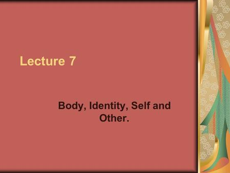 Lecture 7 Body, Identity, Self and Other.. Key Issues. Social or biological bodies? Norbert Elias- The civilised body. Foucaults docile body. Mikhail.