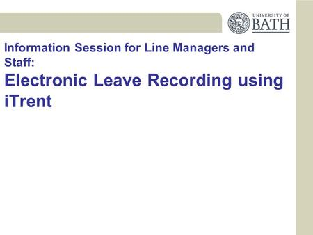 Information Session for Line Managers and Staff: Electronic Leave Recording using iTrent.