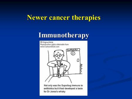 Newer cancer therapies Immunotherapy. Immunotherapy Non-specific immunotherapy Non-specific immunotherapy BCG BCG Cytokines Cytokines Specific immunotherapy.