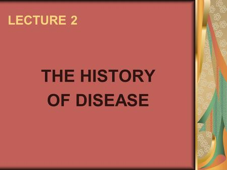 LECTURE 2 THE HISTORY OF DISEASE. Overview. History of disease epochs of disease cross cultural and trans-historical theories of disease social constructionist.