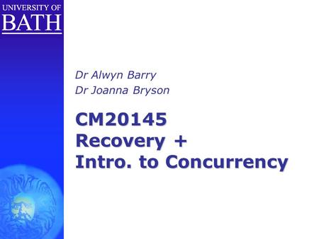 CM20145 Recovery + Intro. to Concurrency Dr Alwyn Barry Dr Joanna Bryson.