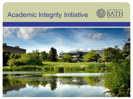 The University Academic Integrity Initiative. The University The University of Bath is one of the UKs leading universities with a vibrant and innovative.